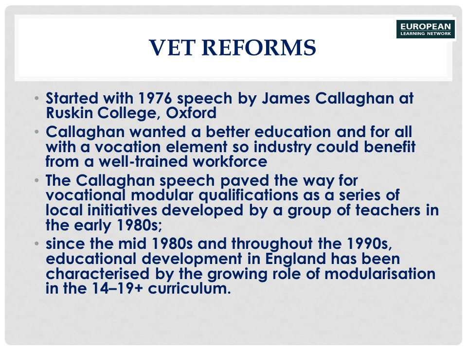 VET Reforms Started with 1976 speech by James Callaghan at Ruskin College, Oxford.