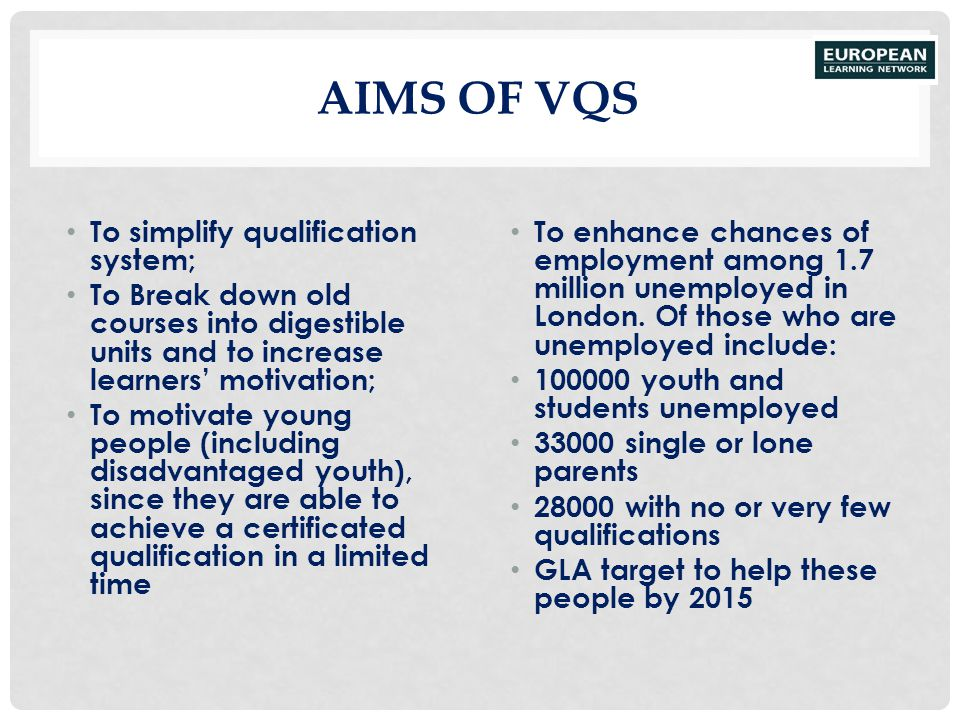 Aims of VQs To simplify qualification system;
