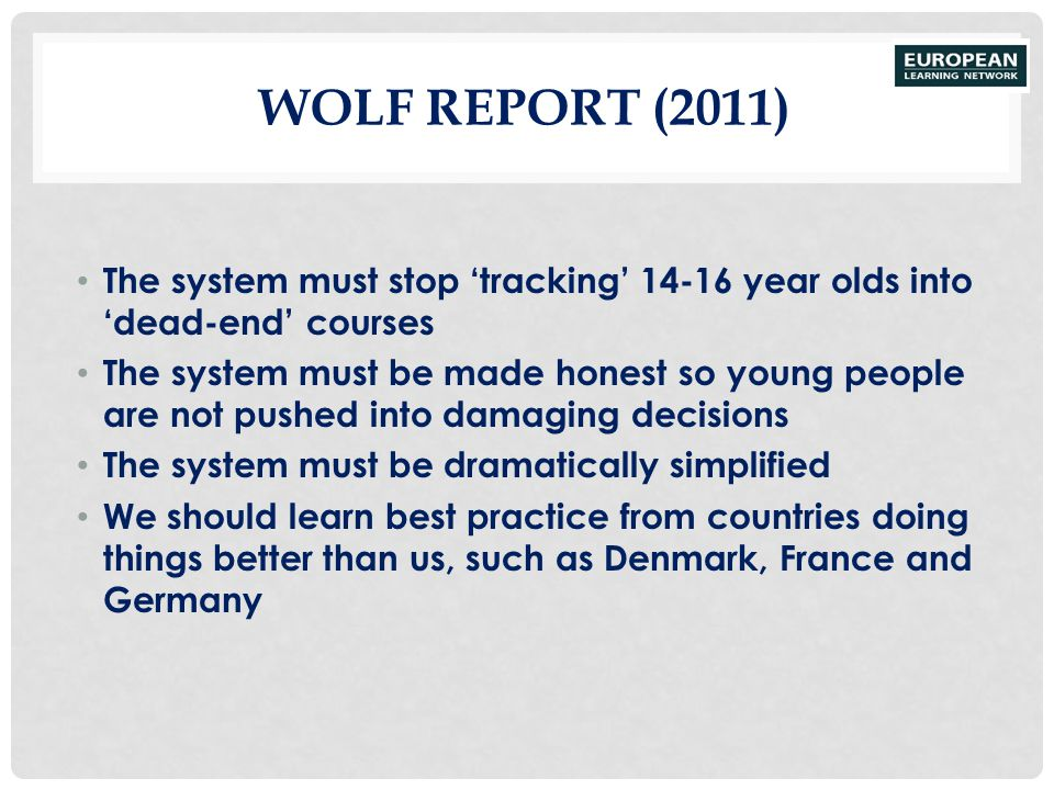 Wolf Report (2011) The system must stop 'tracking' 14-16 year olds into 'dead-end' courses.