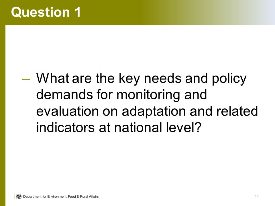 Question 1 What are the key needs and policy demands for monitoring and evaluation on adaptation and related indicators at national level