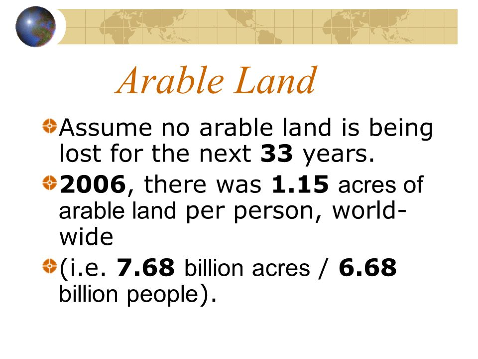 Arable Land Assume no arable land is being lost for the next 33 years.