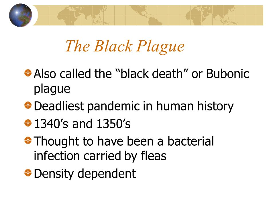 The Black Plague Also called the black death or Bubonic plague