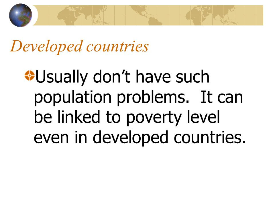 Developed countriesUsually don't have such population problems.