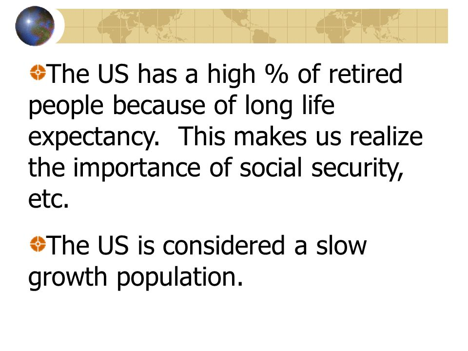 The US has a high % of retired people because of long life expectancy