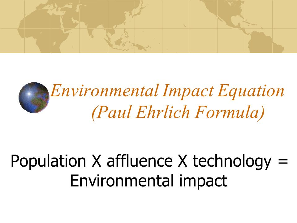 Environmental Impact Equation (Paul Ehrlich Formula)