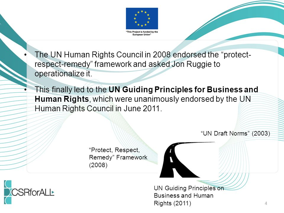 The UN Human Rights Council in 2008 endorsed the protect-respect-remedy framework and asked Jon Ruggie to operationalize it.