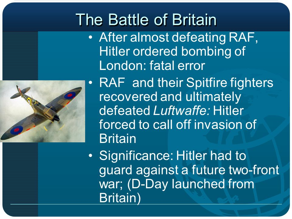 The Battle of Britain After almost defeating RAF, Hitler ordered bombing of London: fatal error.