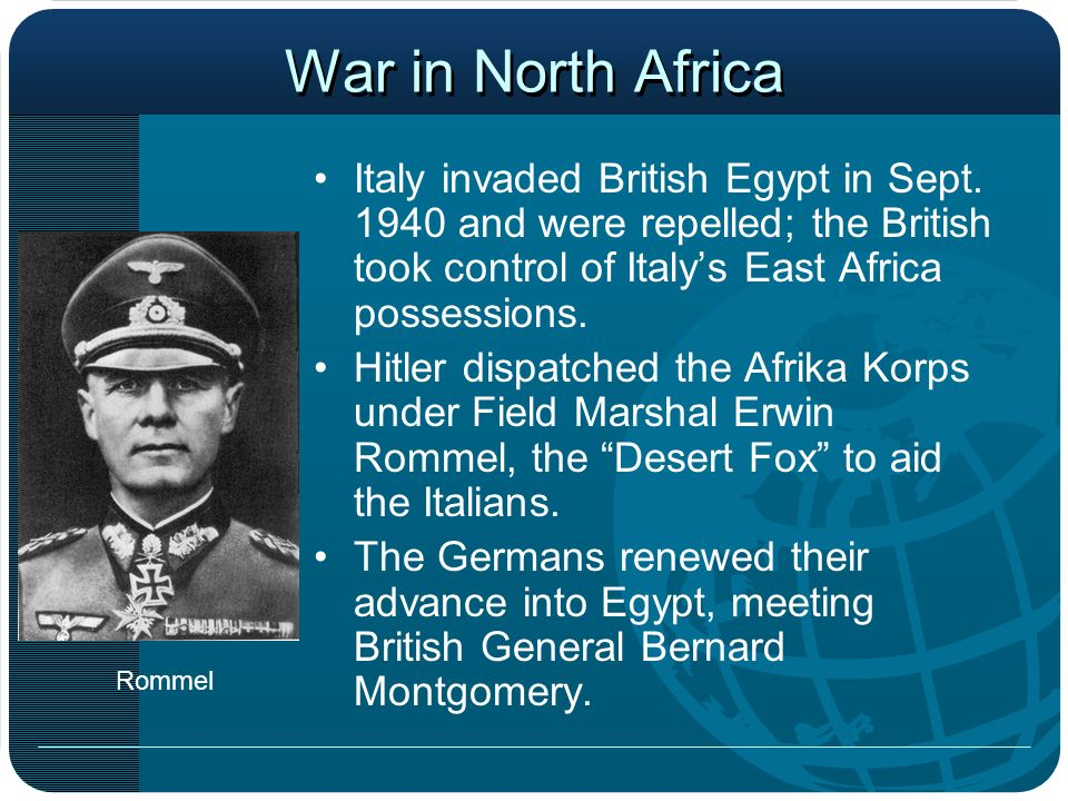 War in North Africa Italy invaded British Egypt in Sept. 1940 and were repelled; the British took control of Italy's East Africa possessions.