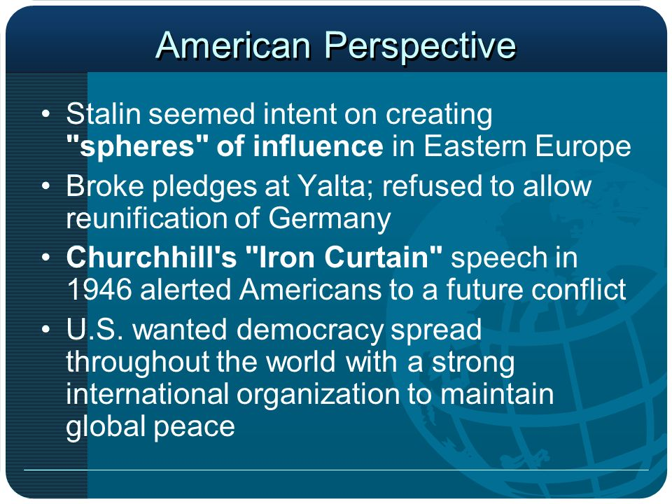 American Perspective Stalin seemed intent on creating spheres of influence in Eastern Europe.