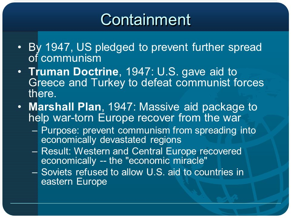 Containment By 1947, US pledged to prevent further spread of communism
