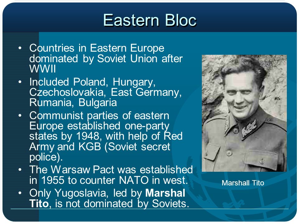 Eastern Bloc Countries in Eastern Europe dominated by Soviet Union after WWII.