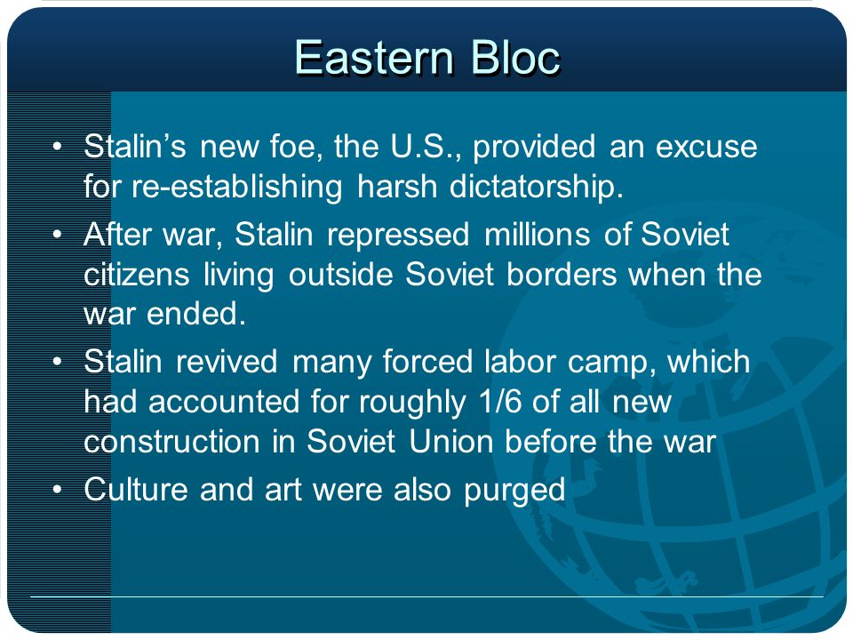 Eastern Bloc Stalin's new foe, the U.S., provided an excuse for re-establishing harsh dictatorship.