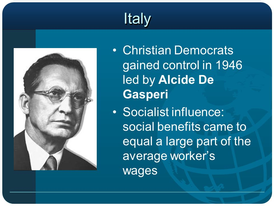 Italy Christian Democrats gained control in 1946 led by Alcide De Gasperi.