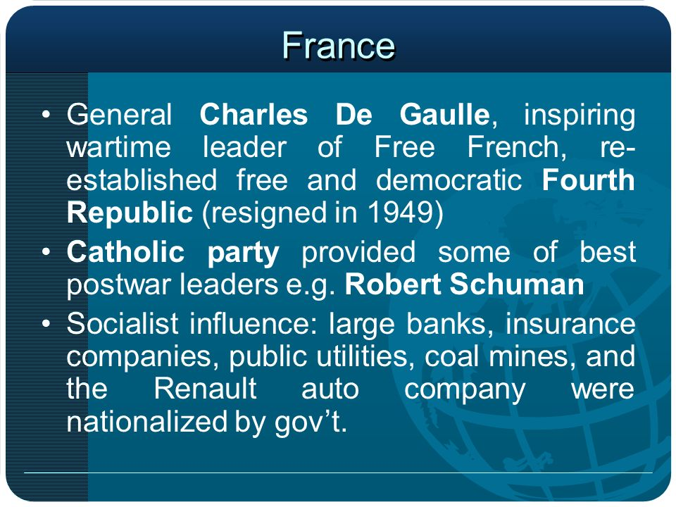France General Charles De Gaulle, inspiring wartime leader of Free French, re-established free and democratic Fourth Republic (resigned in 1949)
