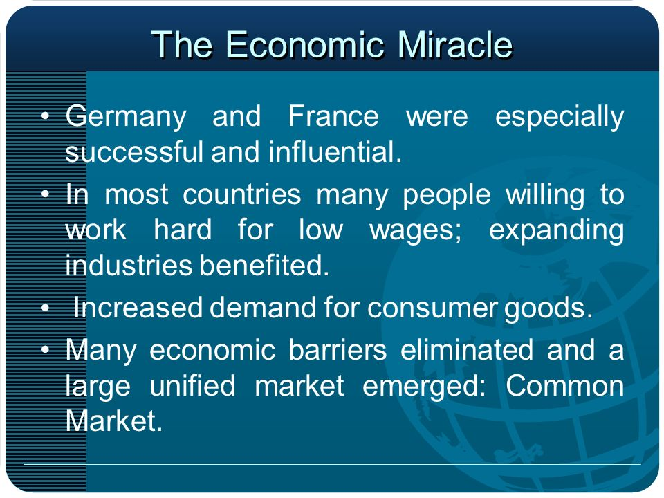 The Economic Miracle Germany and France were especially successful and influential.