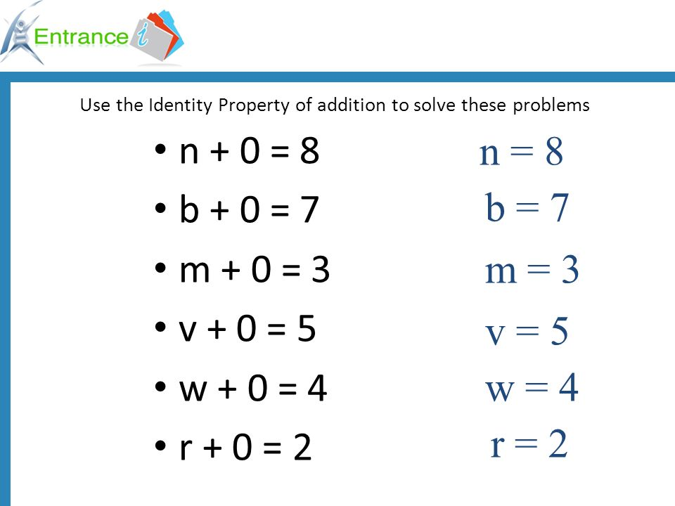Use the Identity Property of addition to solve these problems