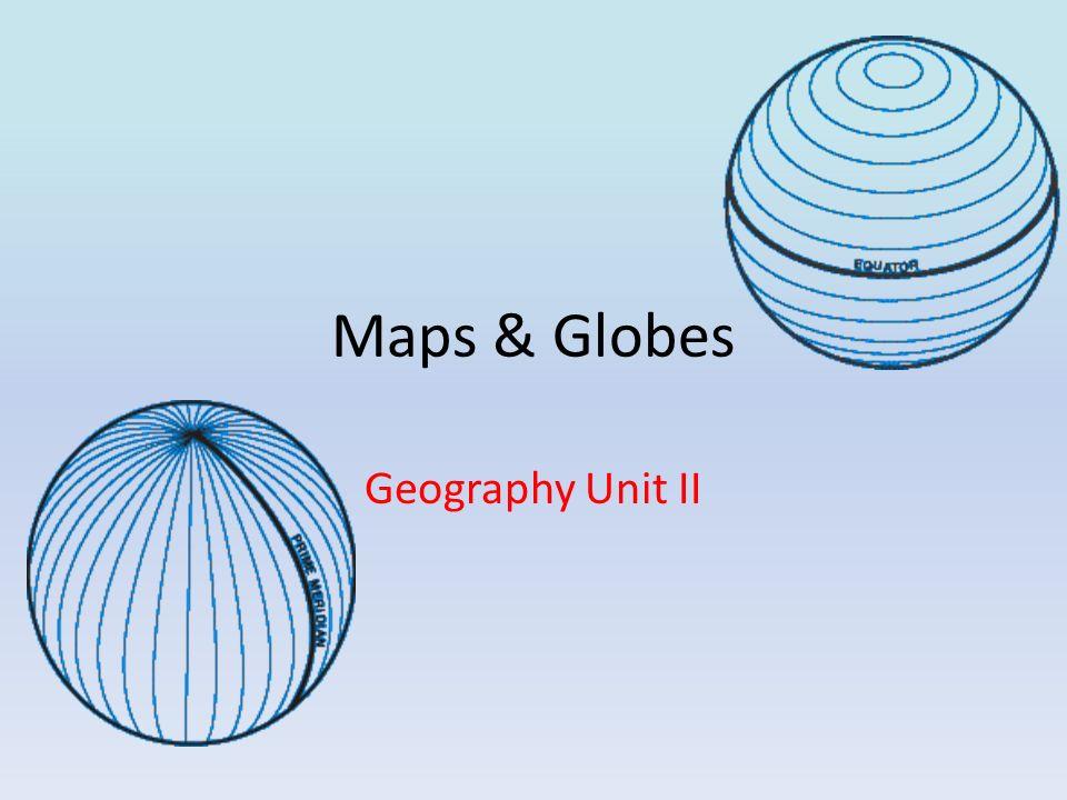 Maps & Globes Geography Unit II