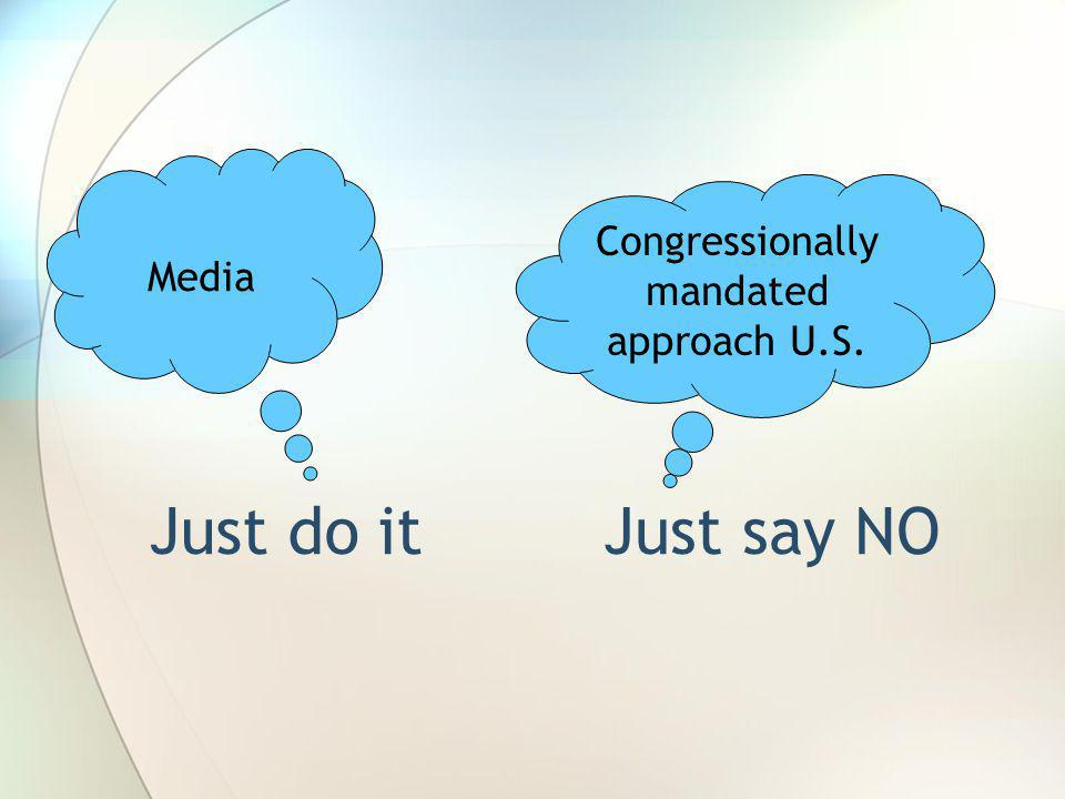 Media Congressionally mandated approach U.S. Just do it Just say NO