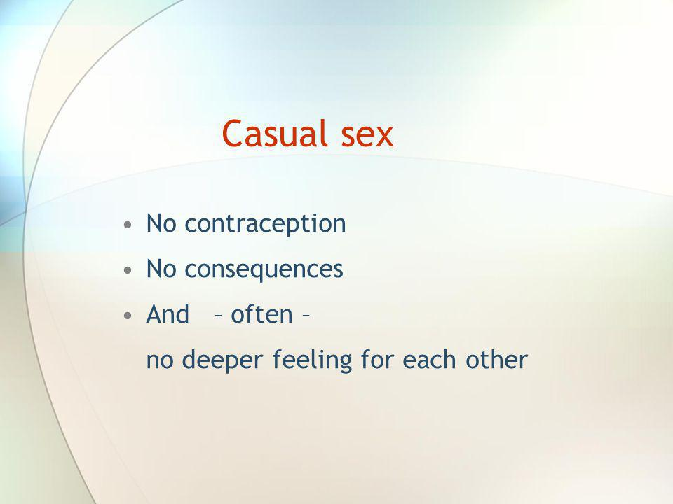 Casual sex No contraception No consequences And – often –