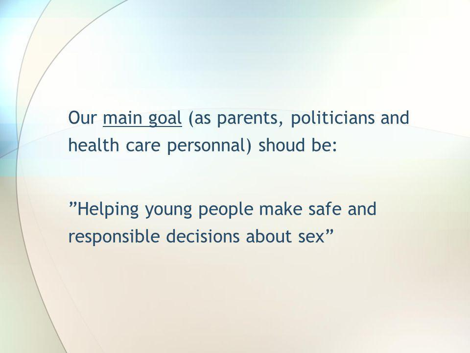 Our main goal (as parents, politicians and health care personnal) shoud be: