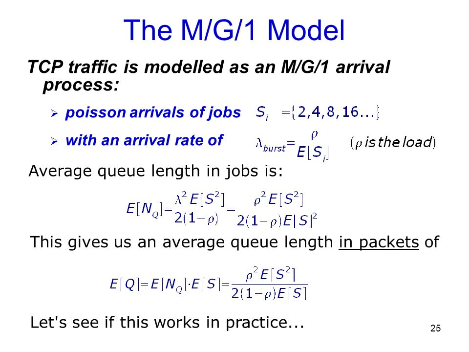 The M/G/1 Model TCP traffic is modelled as an M/G/1 arrival process: