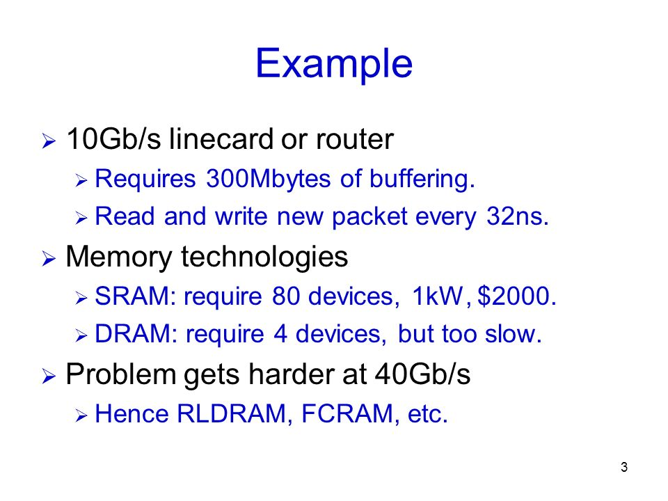 Example 10Gb/s linecard or router Memory technologies