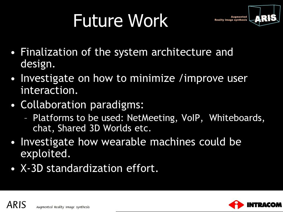 Future Work Finalization of the system architecture and design.