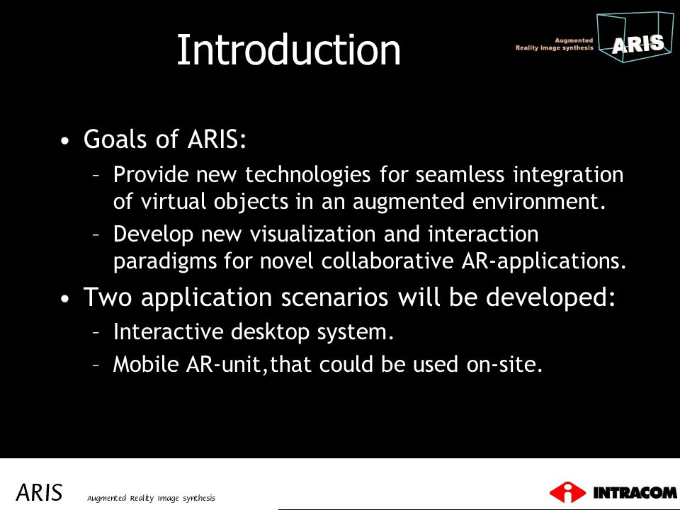 Introduction Goals of ARIS: