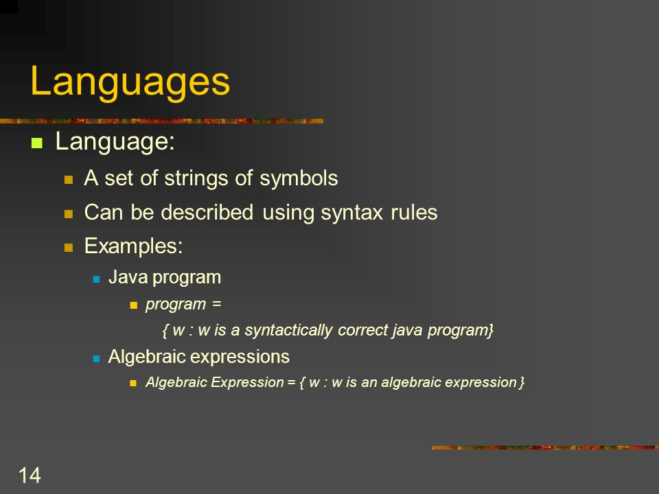 Languages Language: A set of strings of symbols