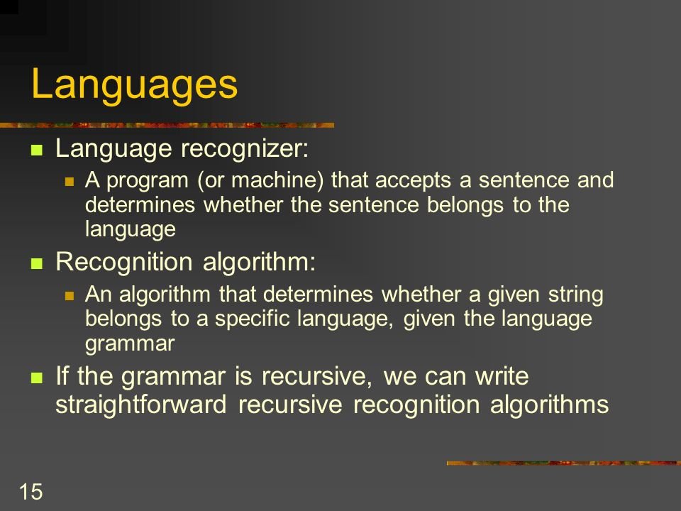 Languages Language recognizer: Recognition algorithm: