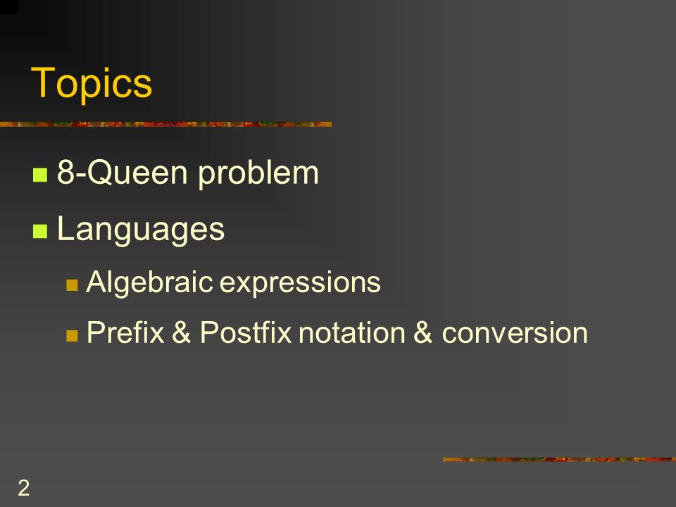 Topics 8-Queen problem Languages Algebraic expressions