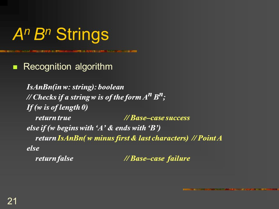 An Bn Strings Recognition algorithm IsAnBn(in w: string): boolean