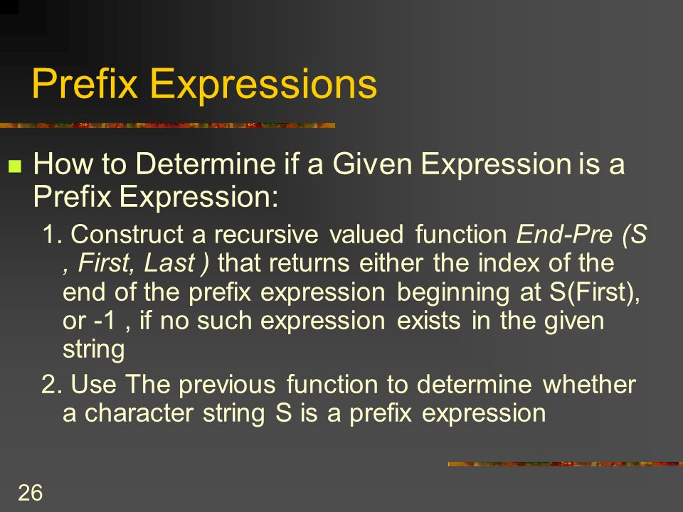 March 25, 2017 Prefix Expressions. How to Determine if a Given Expression is a Prefix Expression: