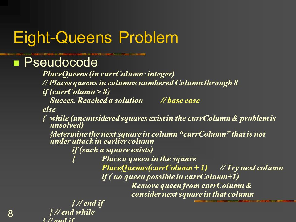 Eight-Queens Problem Pseudocode PlaceQueens (in currColumn: integer)