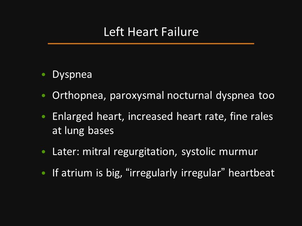 Left Heart Failure Dyspnea Orthopnea, paroxysmal nocturnal dyspnea too