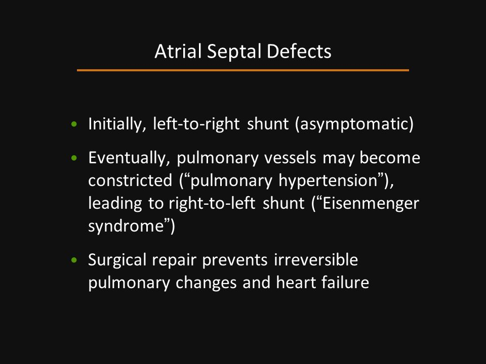 Atrial Septal Defects Initially, left-to-right shunt (asymptomatic)