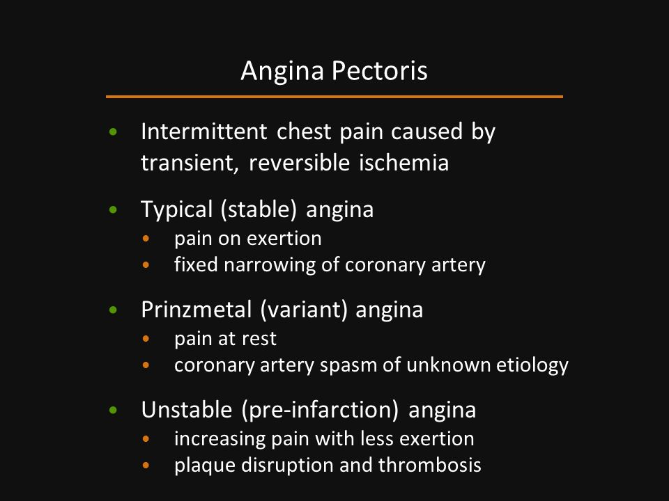 Angina Pectoris Intermittent chest pain caused by transient, reversible ischemia. Typical (stable) angina.