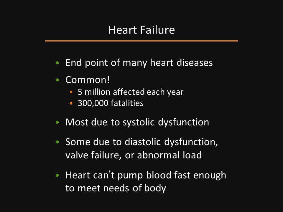 Heart Failure End point of many heart diseases Common!