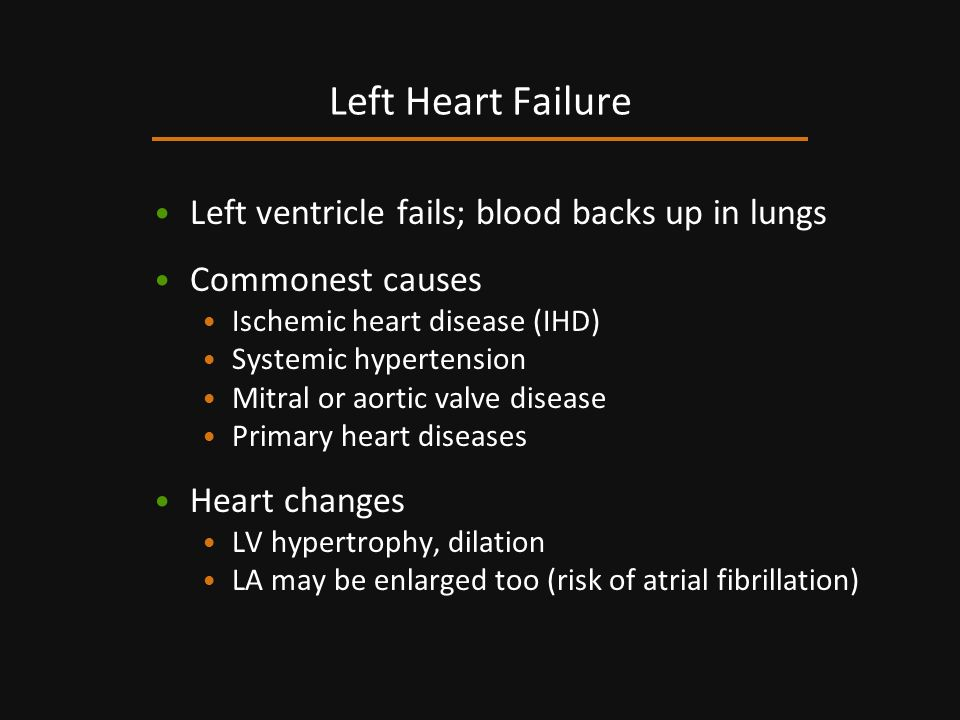 Left Heart Failure Left ventricle fails; blood backs up in lungs
