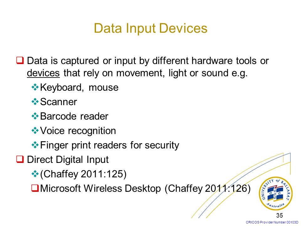 Data Input Devices Data is captured or input by different hardware tools or devices that rely on movement, light or sound e.g.