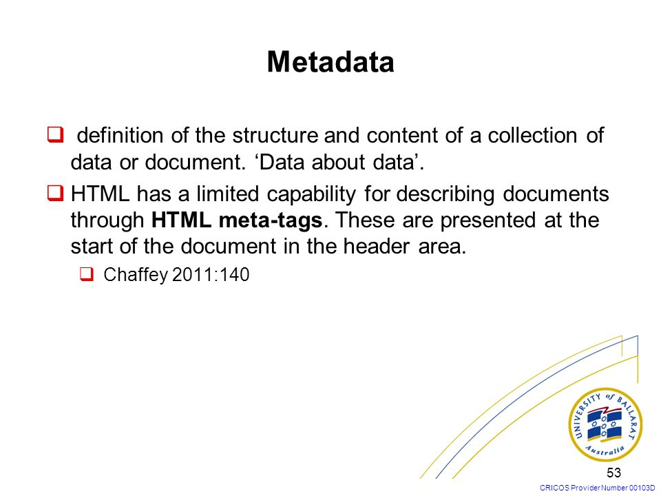 Metadata definition of the structure and content of a collection of data or document. 'Data about data'.