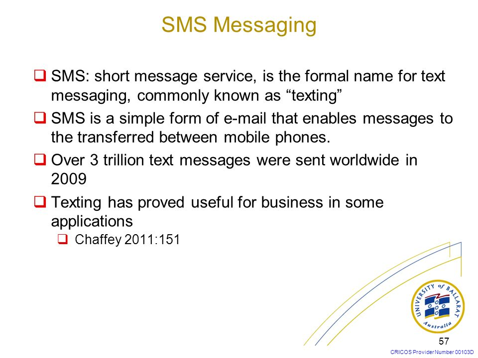 SMS Messaging SMS: short message service, is the formal name for text messaging, commonly known as texting