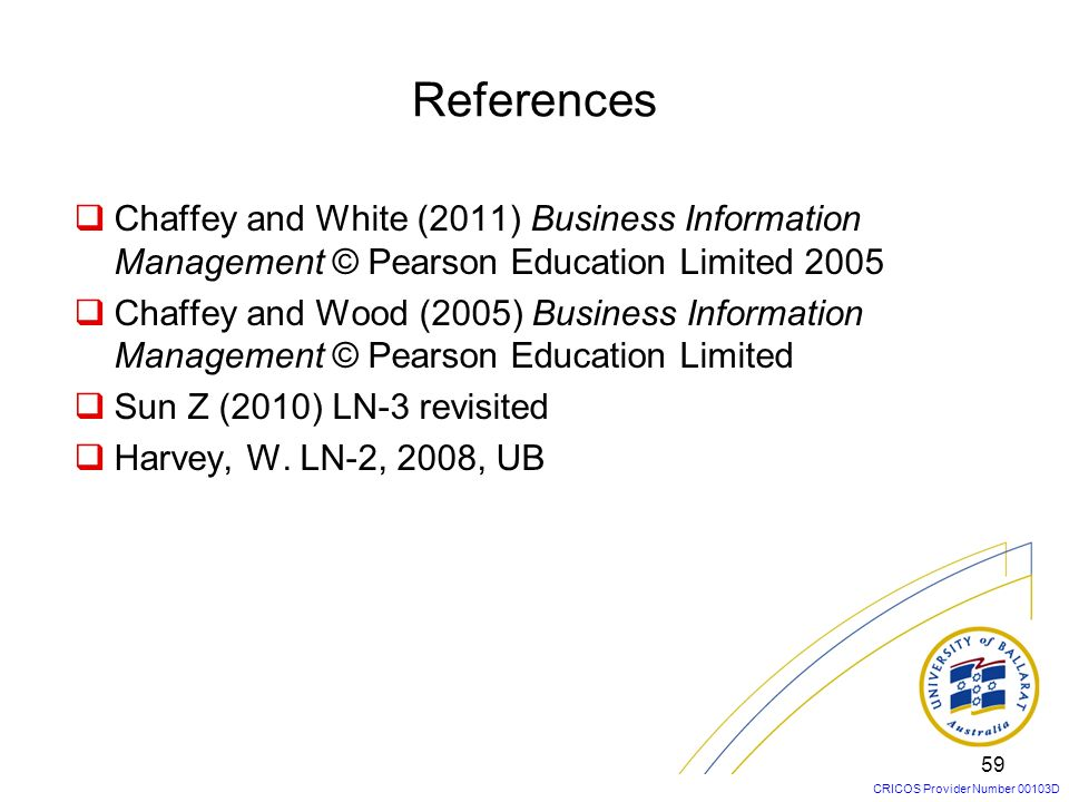 References Chaffey and White (2011) Business Information Management © Pearson Education Limited 2005.