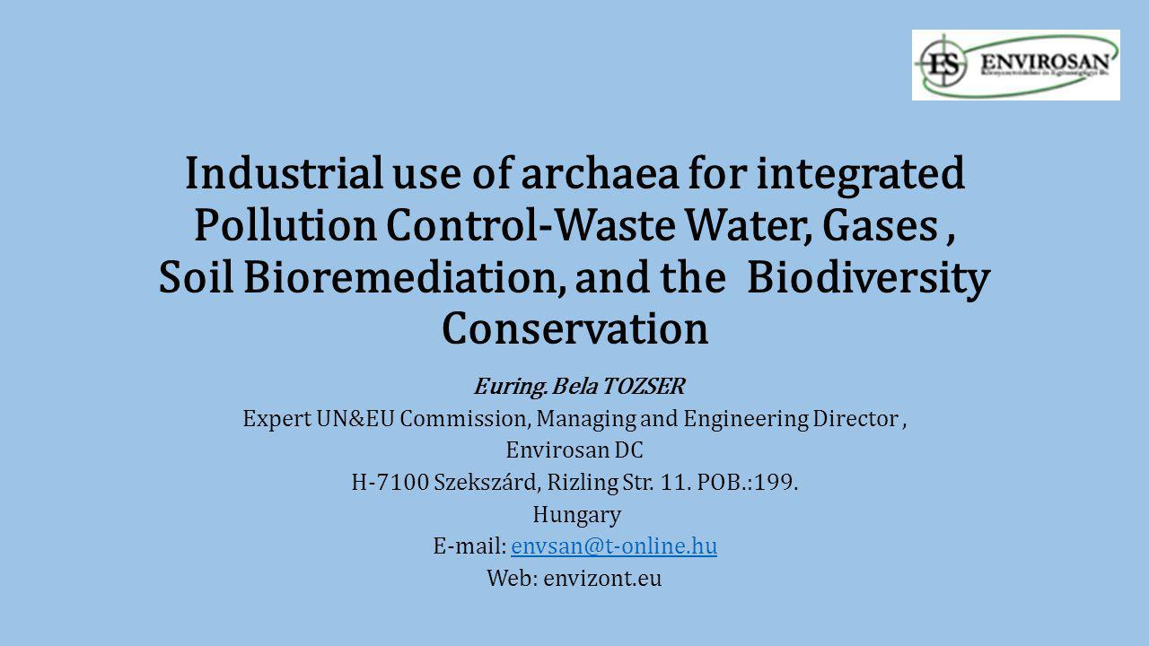 Industrial use of archaea for integrated Pollution Control-Waste Water, Gases , Soil Bioremediation, and the Biodiversity Conservation