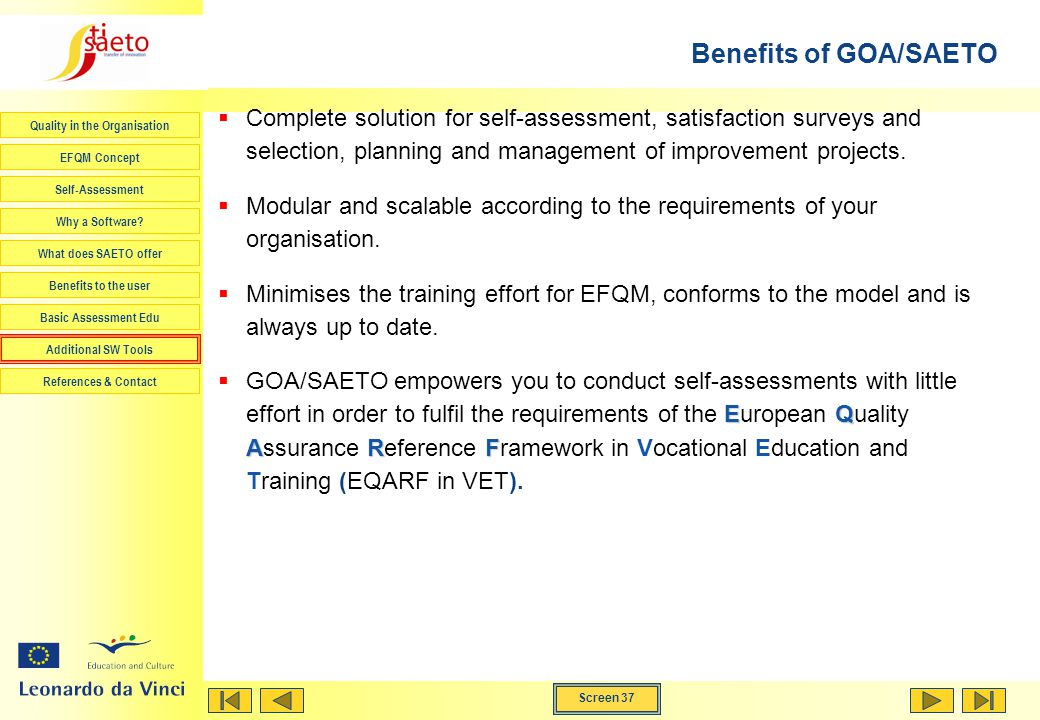Benefits of GOA/SAETO Complete solution for self-assessment, satisfaction surveys and selection, planning and management of improvement projects.