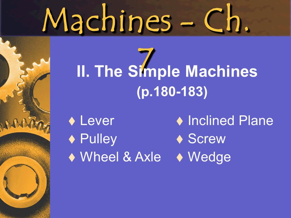 II. The Simple Machines (p.180-183)