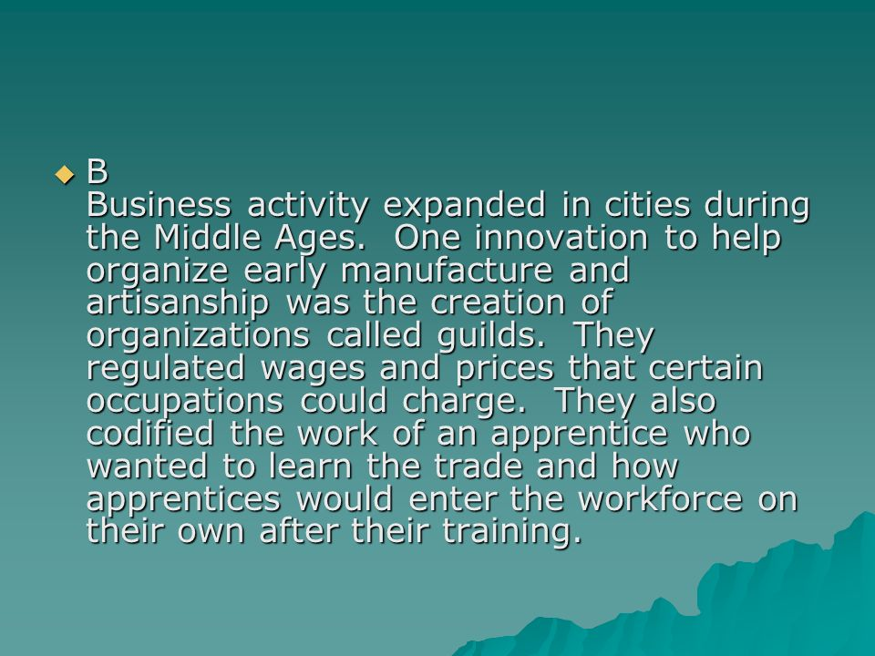 B Business activity expanded in cities during the Middle Ages