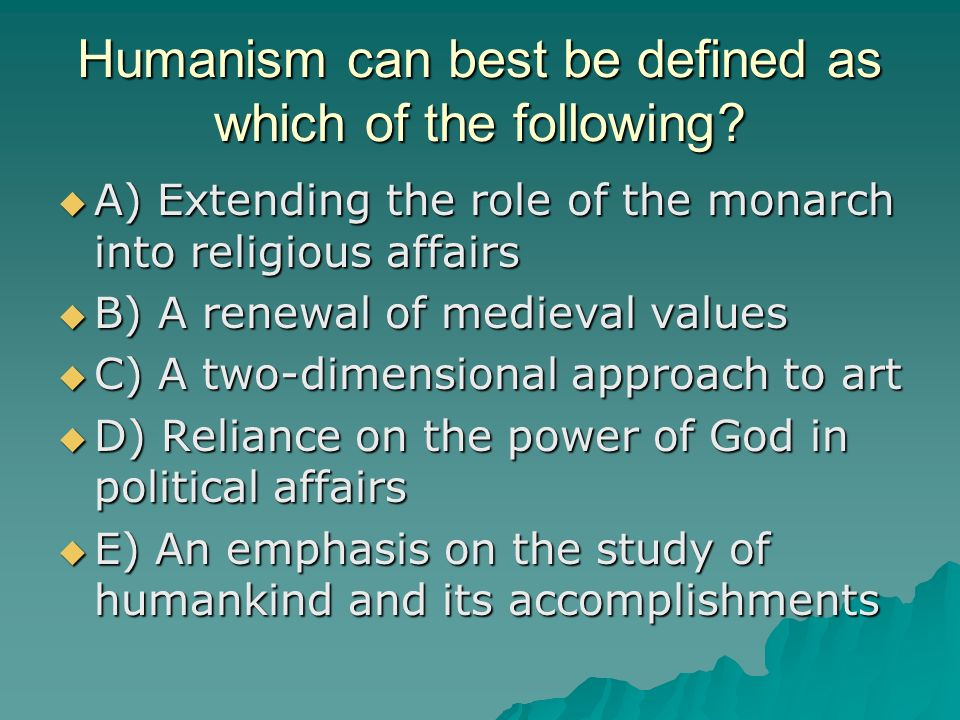 Humanism can best be defined as which of the following