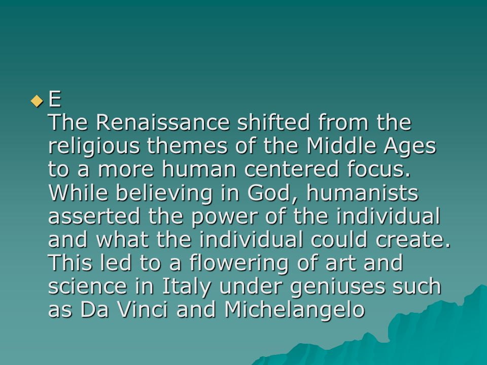 E The Renaissance shifted from the religious themes of the Middle Ages to a more human centered focus.