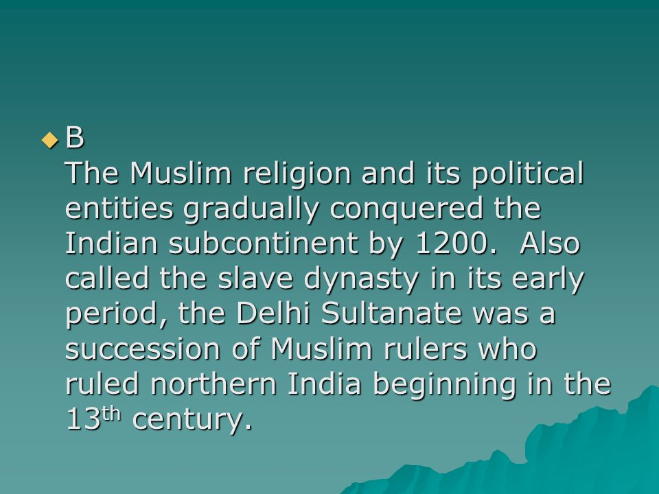 B The Muslim religion and its political entities gradually conquered the Indian subcontinent by 1200.